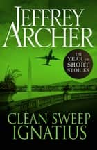 Clean Sweep Ignatius - The Year of Short Stories ebook by Jeffrey Archer