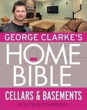 George Clarke's Home Bible: Cellars and Basements ebook by George Clarke