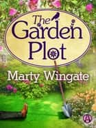 The Garden Plot ebook by Marty Wingate