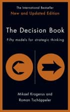 The Decision Book: Fifty Models For Strategic Thinking - Fifty Models for Strategic Thinking ebook by Roman Tschäppeler; Mikael Krogerus