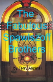 The Fabulous Spawlszoff Brothers ebook by Terry Aspinall