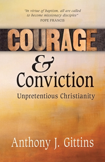 Courage and Conviction - Unpretentious Christianity ebook by Anthony J. Gittins CSSp