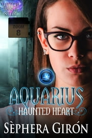 Aquarius Haunted Heart - Book Two of the Witch Upon a Star Series ebook by Sèphera Girón