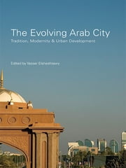 The Evolving Arab City - Tradition, Modernity and Urban Development ebook by Yasser Elsheshtawy