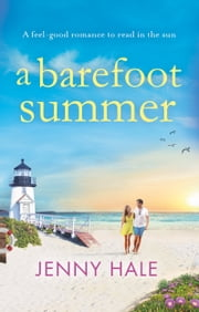 A Barefoot Summer - A feel good romance to read in the sun ebook by Jenny Hale