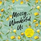Messy, Wonderful Us audiobook by Catherine Isaac
