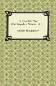 The Complete Plays (The Tragedies: Volume I of III) ebook by William Shakespeare