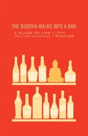 The Buddha Walks into a Bar . . . - A Guide to Life for a New Generation ebook by Lodro Rinzler