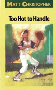 Too Hot to Handle ebook by Matt Christopher