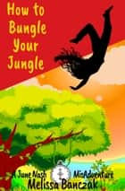 How to Bungle Your Jungle - A June Nash Prequel ebook by Melissa Banczak