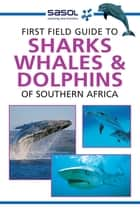 First Field Guide to Sharks, Whales and Dolphins of Southern Africa ebook by Sean Fraser