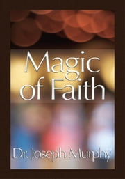 Magic of Faith ebook by Dr. Joseph Murphy
