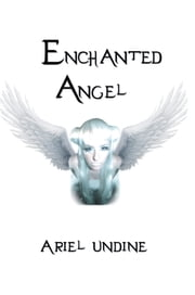 Enchanted Angel ebook by Ariel Undine