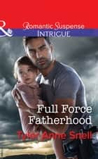 Full Force Fatherhood (Mills & Boon Intrigue) (Orion Security, Book 2) eBook by Tyler Anne Snell
