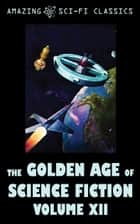 The Golden Age of Science Fiction - Volume XII ebook by Evelyn E. Smith, J.F. Bone, Ross Rocklynne,...