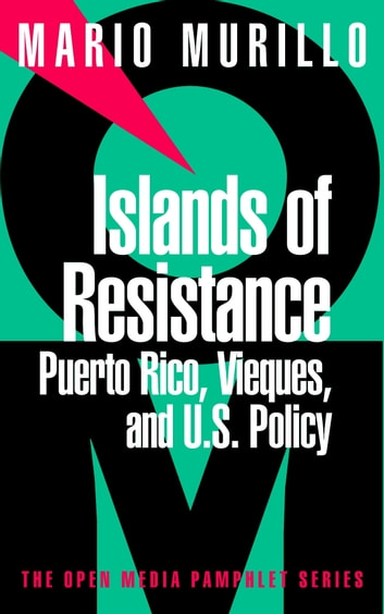 Islands of Resistance - Puerto Rico, Vieques, and U.S. Policy ebook by Mario Murillo