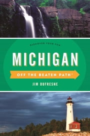 Michigan Off the Beaten Path® - Discover Your Fun ebook by Jim Dufresne,Jackie Sheckler Finch