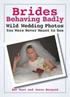 Brides Behaving Badly ebook by Bev West,Jason Bergund