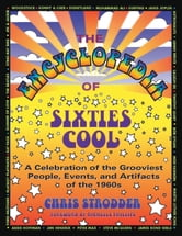 The Encyclopedia of Sixties Cool - A Celebration of the Grooviest People, Events, and Artifacts of the 1960s ebook by Chris Strodder