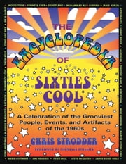 The Encyclopedia of Sixties Cool - A Celebration of the Grooviest People, Events, and Artifacts of the 1960s ebook by Chris Strodder,Michelle Phillips