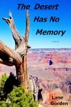 The Desert Has No Memory ebook by Lane Gorden