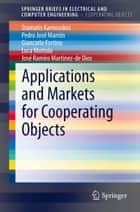 Applications and Markets for Cooperating Objects ebook by Stamatis Karnouskos,Pedro José Marrón,Giancarlo Fortino,Luca Mottola,José Ramiro Martínez-de Dios