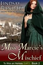 Miss Marcie's Mischief (To Woo an Heiress, Book 2) ebook by Lindsay Randall