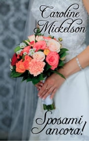 Sposami ancora! ebook by Caroline Mickelson