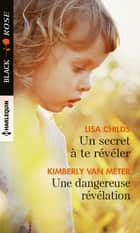 Un secret à te révéler - Une dangereuse révélation ebook by Lisa Childs, Kimberly Van Meter