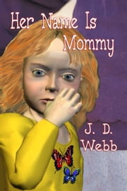 Her Name Is Mommy ebook by J. D. Webb