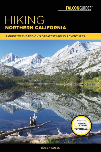 Hiking Northern California - A Guide to the Region's Greatest Hiking Adventures ebook by Bubba Suess