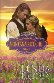 Mail Order Bride: Montana Ricochet (Echo Canyon Brides: Book 11) ebook by Linda Bridey