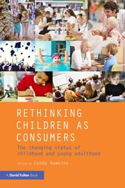 Rethinking Children as Consumers - The changing status of childhood and young adulthood ebook by Cyndy Hawkins
