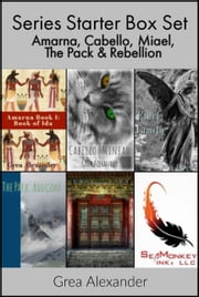 Series Starter Box Set: Amarna, Cabello, Miael, The Pack & Rebellion ebook by Grea Alexander