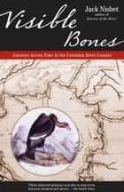 Visible Bones - Journeys Across Time in the Columbia River Country ebook by Jack Nisbet
