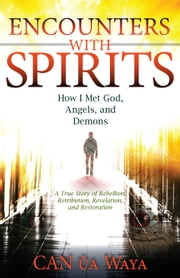 Encounters with Spirits: How I Met God, Angels, and Demons - Encounters with Spirits, #1 ebook by CAN ũa Waya