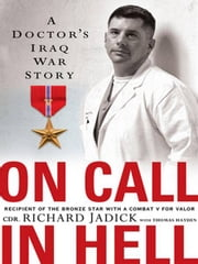 On Call in Hell - A Doctor's Iraq War Story ebook by Cdr. Richard Jadick,Thomas Hayden