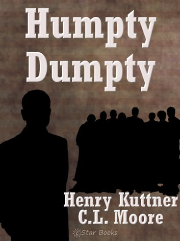 Humpty Dumpty ebook by Henry Kuttner,C.L. Moore