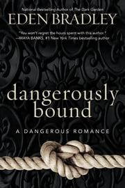 Dangerously Bound ebook by Eden Bradley