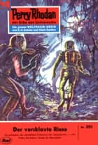 "Perry Rhodan 351: Der versklavte Riese (Heftroman) - Perry Rhodan-Zyklus ""M 87"" ebook by William Voltz"