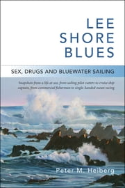 Lee Shore Blues - Sex, Drugs and Bluewater Sailing ebook by Peter M. Heiberg