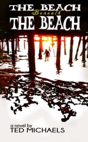 The Beach Beneath the Beach - A Fantastic Journey into the Well Known ebook by Ted Michaels