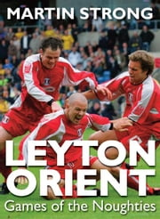 Leyton Orient Games of the Noughties ebook by Martin Strong