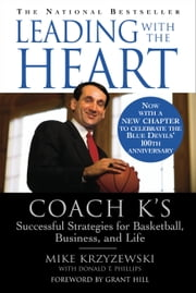 Leading with the Heart - Coach K's Successful Strategies for Basketball, Business, and Life ebook by Kobo.Web.Store.Products.Fields.ContributorFieldViewModel