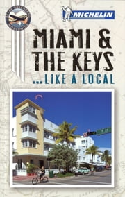 Michelin Like a Local Miami and the Keys ebook by Michelin Travel & Lifestyle,Peter Greenberg