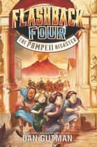 Flashback Four #3: The Pompeii Disaster ebook by Dan Gutman