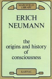 The Origins and History of Consciousness ebook by Erich Neumann