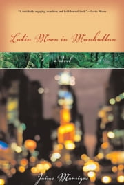 Latin Moon In Manhattan: A Novel ebook by Manrique, Jaime