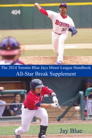 The 2014 Toronto Blue Jays Minor League Handbook: All-Star Break Supplement ebook by Jay Blue