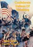 Confederate Defense Of Vicksburg: A Case Study Of The Principle Of The Offensive In The Defense ebook by Major Robert Timothy Howard